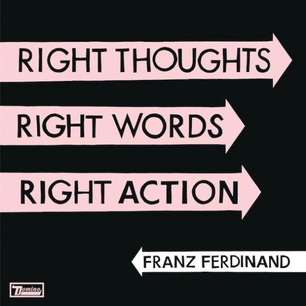 franzferdinandrightthoughtsrightwordsrightaction